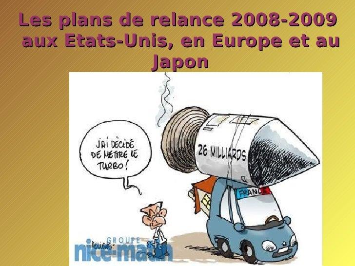 Les plans de relance 2008-2009  aux Etats-Unis, en Europe et au Japon