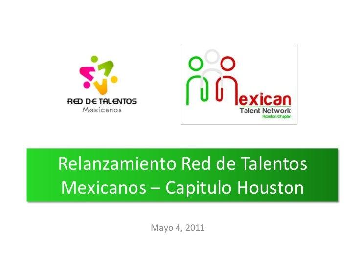 Relanzamiento Red de Talentos Mexicanos – Capitulo Houston<br />Mayo 4, 2011<br />