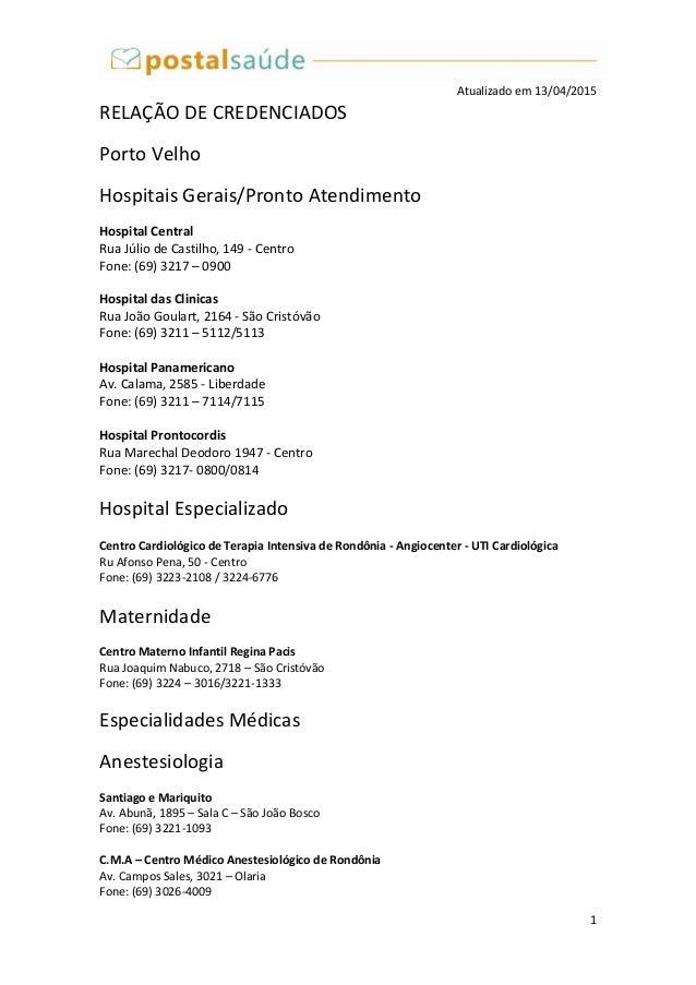 1 Atualizado em 13/04/2015 RELAÇÃO DE CREDENCIADOS Porto Velho Hospitais Gerais/Pronto Atendimento Hospital Central Rua Jú...