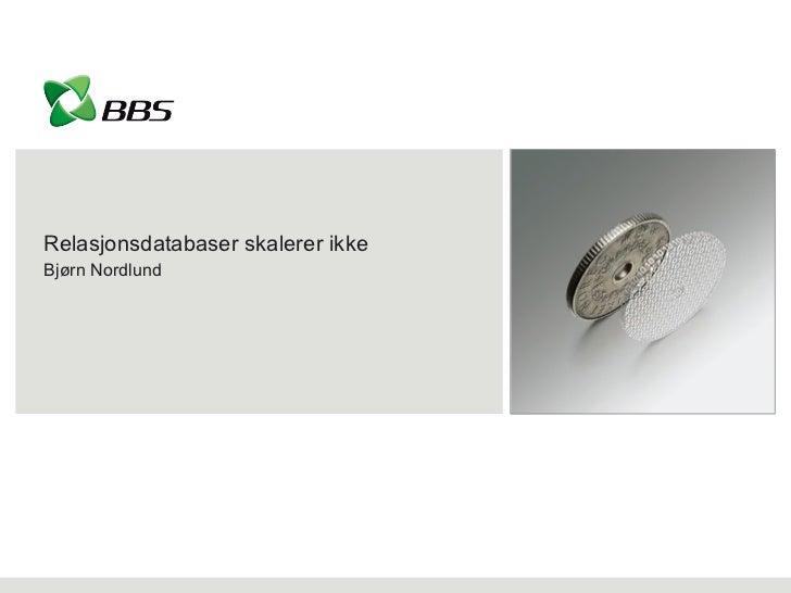 Relasjonsdatabaser skalerer ikke Bjørn Nordlund
