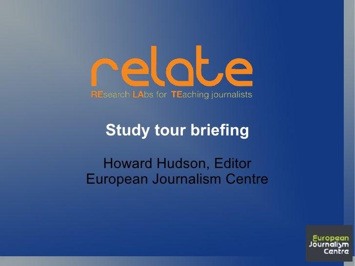 Study tour briefing Howard Hudson, Editor European Journalism Centre