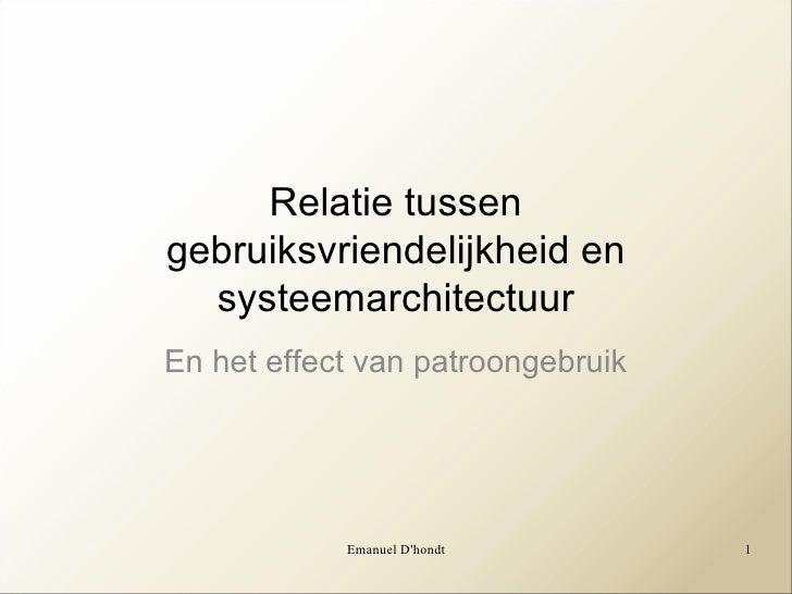 Emanuel D'hondt Relatie tussen gebruiksvriendelijkheid en systeemarchitectuur En het effect van patroongebruik