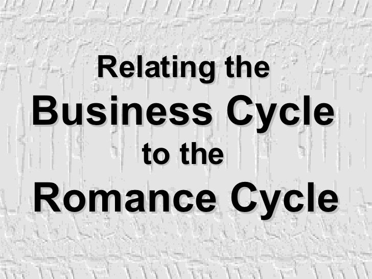 Relating the   Business Cycle   to the   Romance Cycle