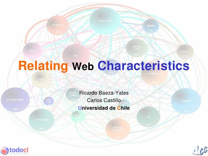 Relating Web Characteristics          Ricardo Baeza-Yates             Carlos Castillo          Universidad de Chile