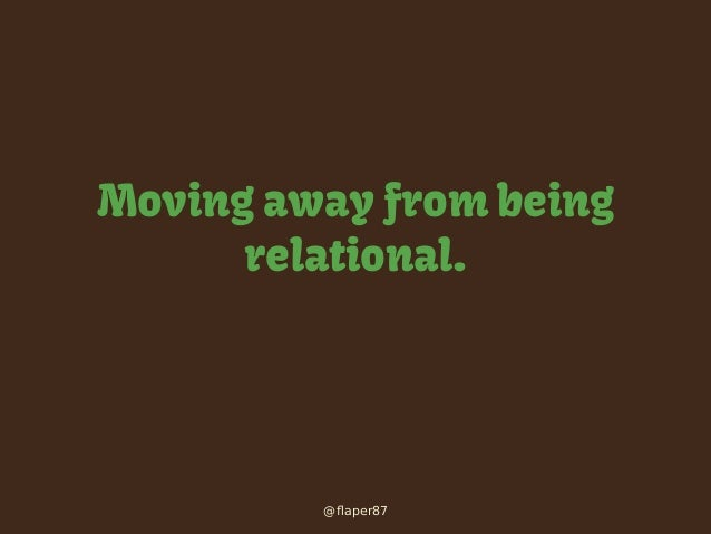 Moving away from being Relational