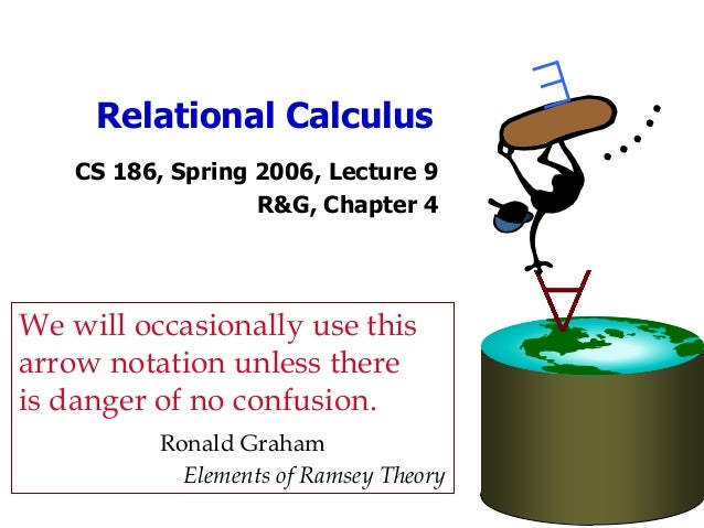 Relational Calculus    CS 186, Spring 2006, Lecture 9                   R&G, Chapter 4We will occasionally use thisarrow n...