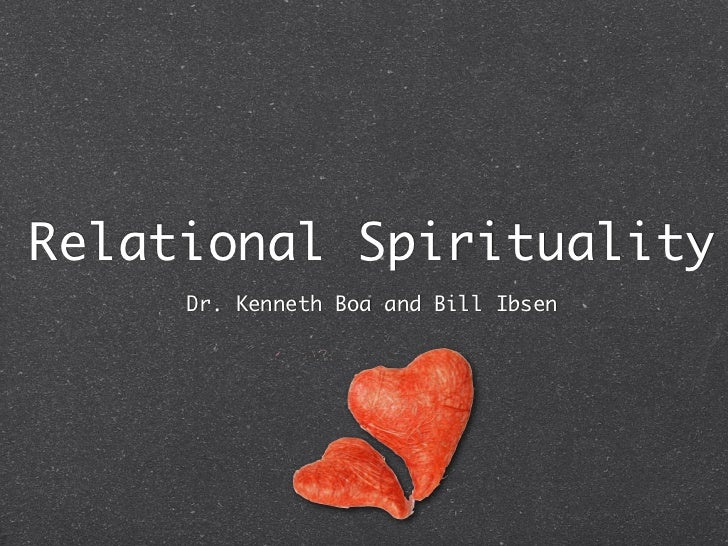 Relational Spirituality     Dr. Kenneth Boa and Bill Ibsen