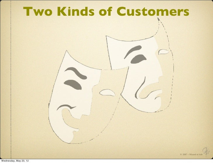 Two Kinds of Customers                                    © 2007 -- Wizard of AdsWednesday, May 23, 12