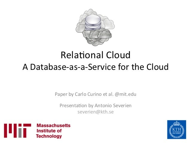 Rela%onal	  Cloud	  A	  Database-­‐as-­‐a-­‐Service	  for	  the	  Cloud	              Paper	  by	  Carlo	  Curino	  et	  a...