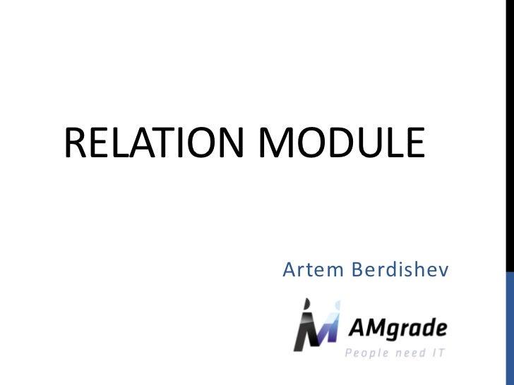 RELATION MODULE         Artem Berdishev