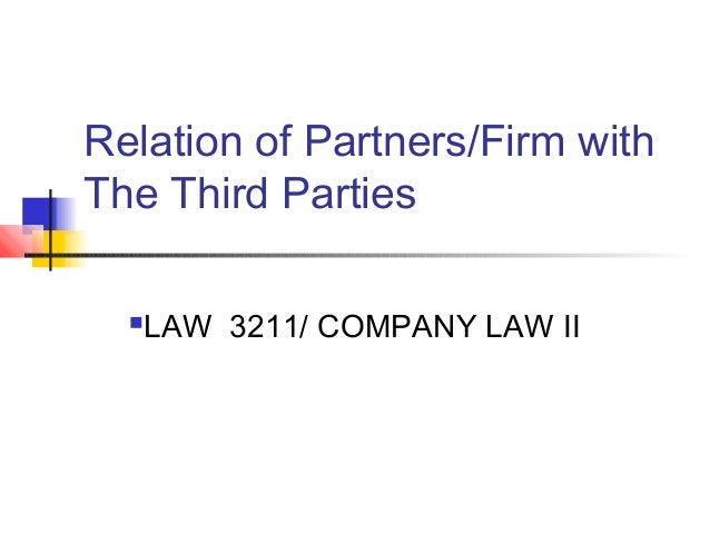 Relation of Partners/Firm withThe Third PartiesLAW 3211/ COMPANY LAW II