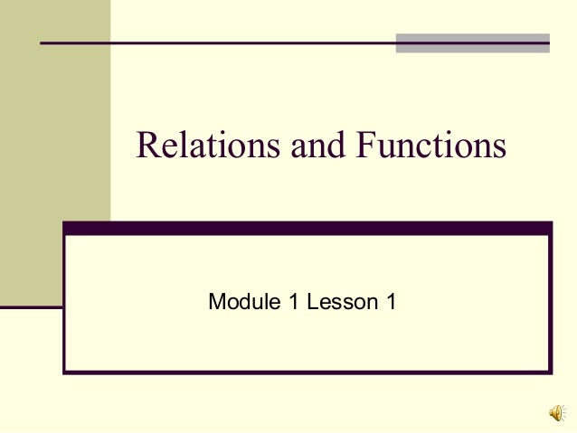 Relations and Functions  Module 1 Lesson 1