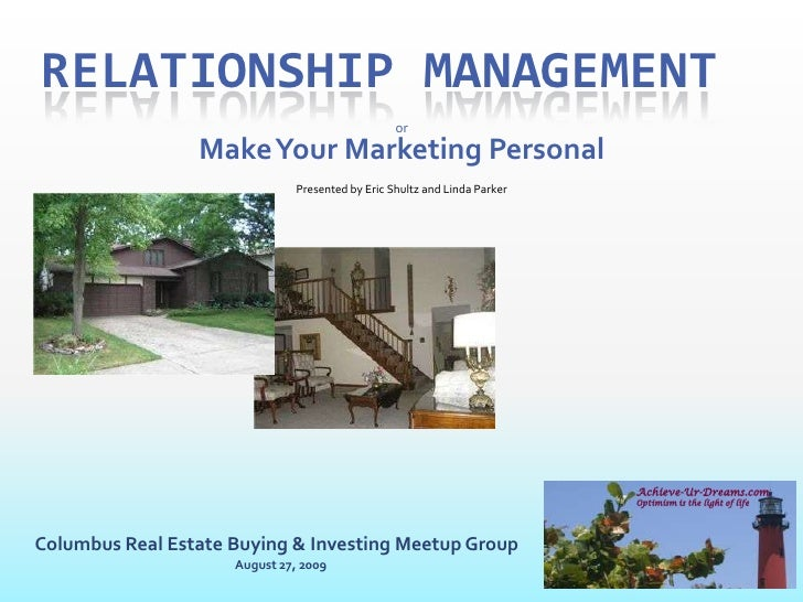 Relationship Management<br />or<br />Make Your Marketing Personal<br />Presented by Eric Shultz and Linda Parker<br />Achi...