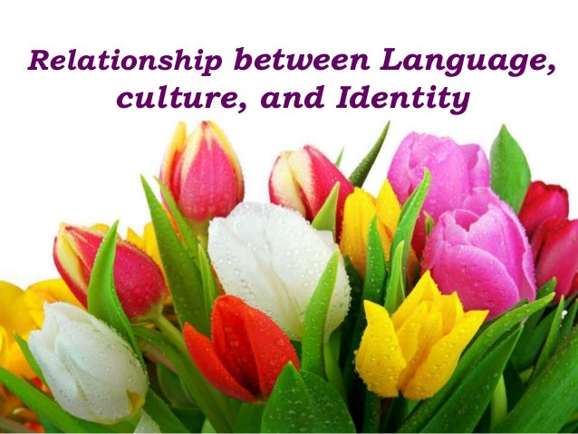 Relationship between Language, culture, and Identity