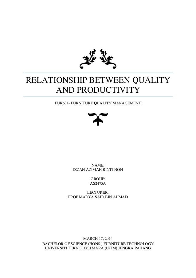 RELATIONSHIP BETWEEN QUALITY AND PRODUCTIVITY FUR631- FURNITURE QUALITY MANAGEMENT NAME: IZZAH AZIMAH BINTI NOH GROUP: AS2...