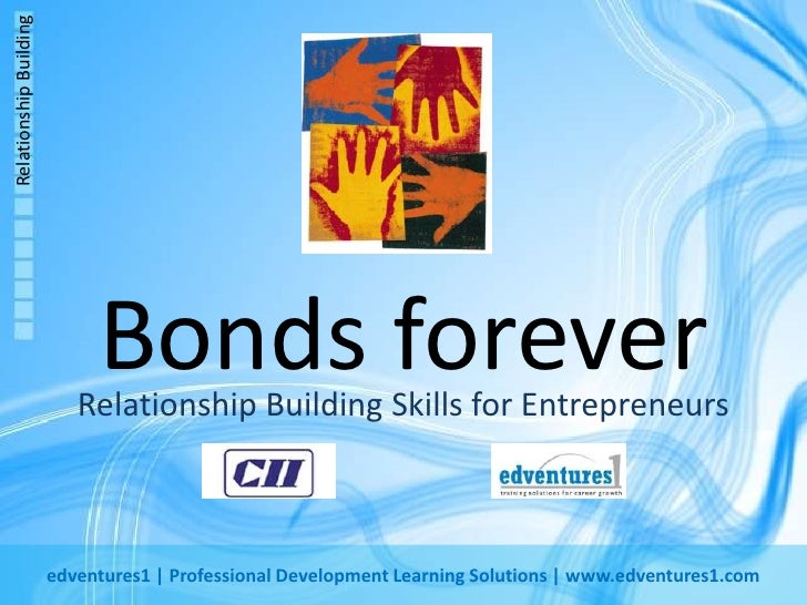 Bonds forever<br />Relationship Building Skills for Entrepreneurs<br />