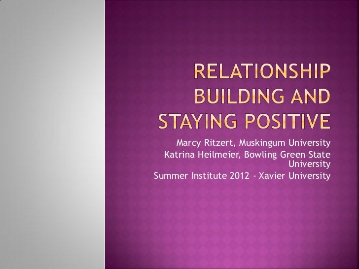 Relationship building and staying positive