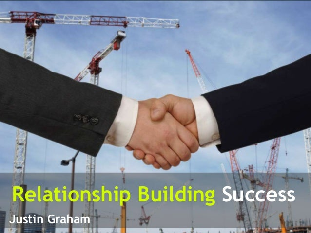 Relationship Building Success Justin Graham