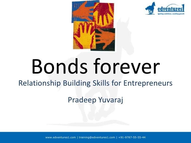 Bonds forever<br />Relationship Building Skills for Entrepreneurs<br />Pradeep Yuvaraj<br />