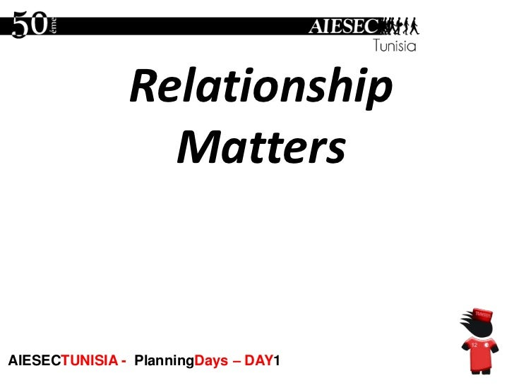 Relationship Mattersرولايشون شيپ ماتارز<br />AIESECTUNISIA - PlanningDays – DAY1<br />