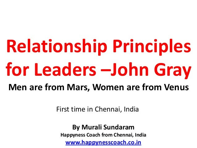 Relationship Principlesfor Leaders –John GrayMen are from Mars, Women are from Venus          First time in Chennai, India...