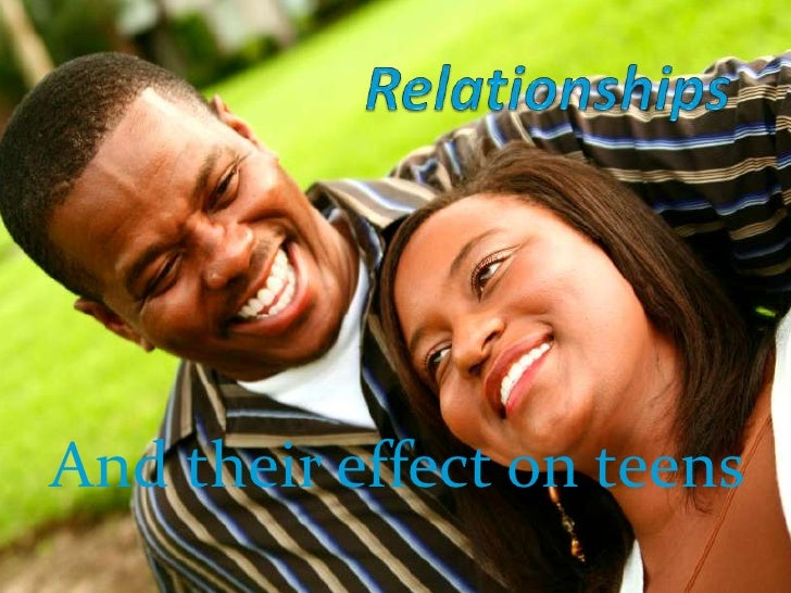 Relationships<br />And their effect on teens<br />
