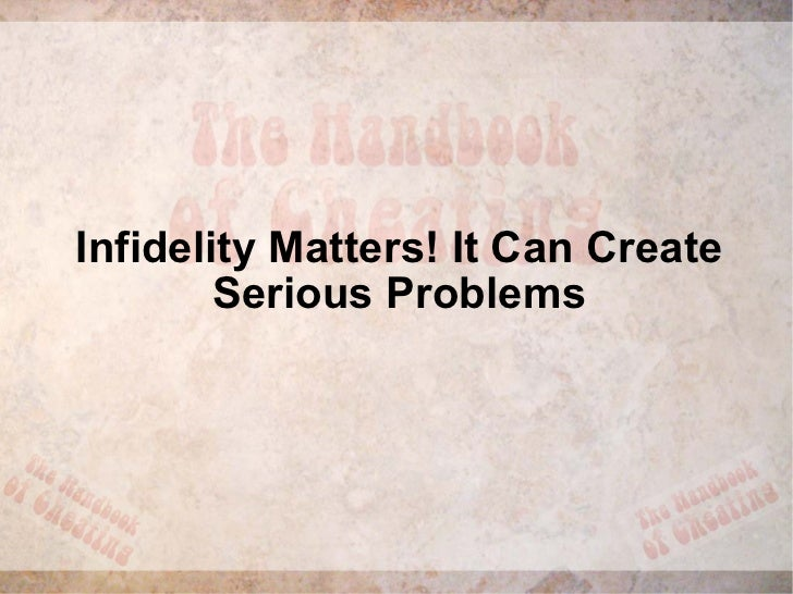 Infidelity Matters! It Can Create Serious Problems