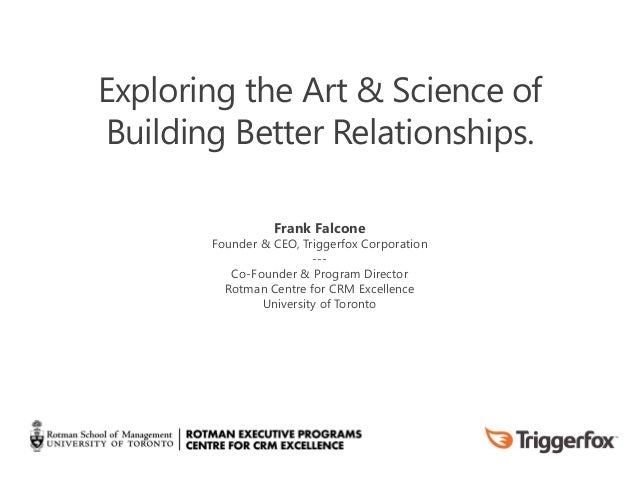 v Exploring the Art & Science of Building Better Relationships. Frank Falcone Founder & CEO, Triggerfox Corporation --- Co...