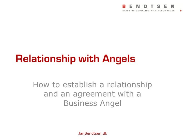 Relationship with Angels     How to establish a relationship      and an agreement with a           Business Angel        ...