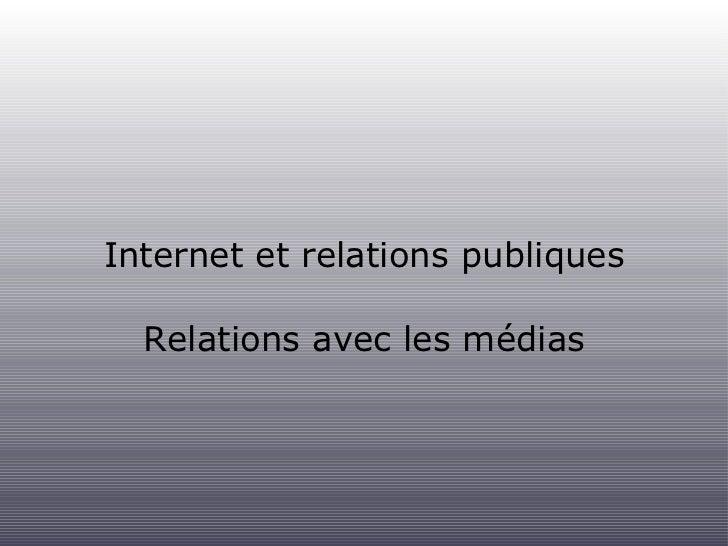 Internet et relations publiques <ul><li>Relations avec les médias </li></ul>
