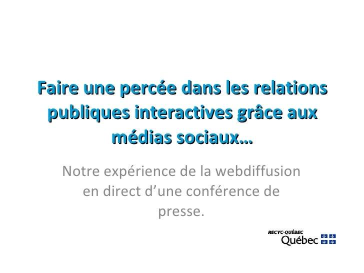 Faire une percée dans les relations publiques interactivesgrâce aux médias sociaux… Notre expérience de la webdiffusion e...