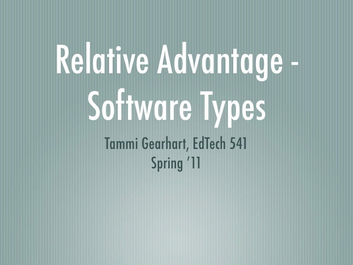 Relative Advantage -  Software Types    Tammi Gearhart, EdTech 541           Spring '11