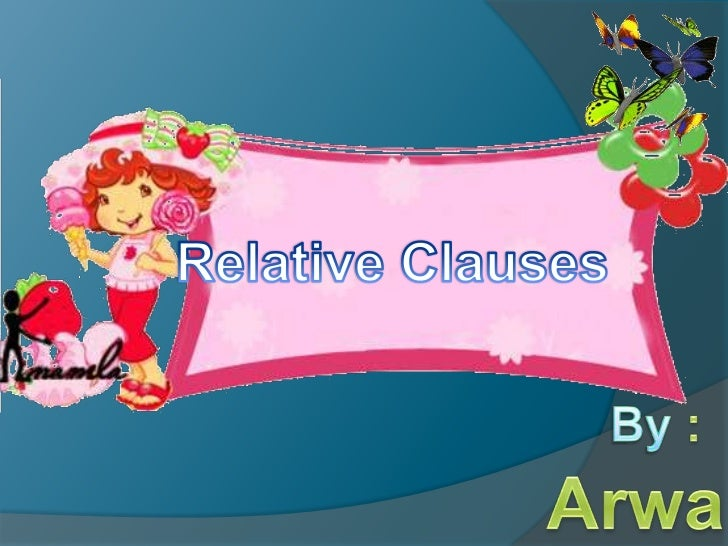 Relative Clauses<br />By :Arwa<br />