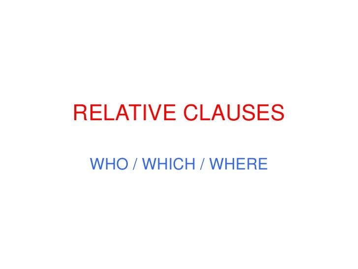 RELATIVE CLAUSES<br />WHO / WHICH / WHERE<br />