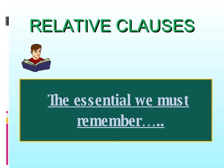 RELATIVE CLAUSES <ul><ul><li>The essential we must remember….. </li></ul></ul>