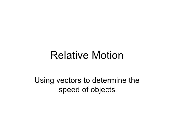 Relative Motion Using vectors to determine the speed of objects