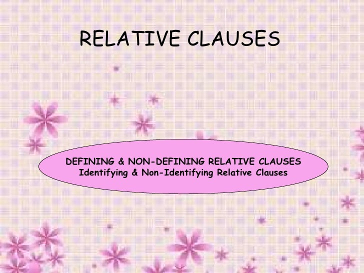 RELATIVE CLAUSES   DEFINING & NON-DEFINING RELATIVE CLAUSES Identifying & Non-Identifying Relative Clauses