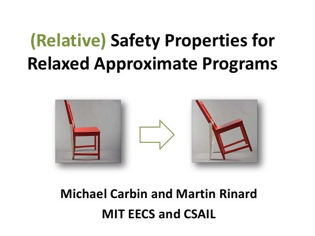 (Relative) Safety Properties forRelaxed Approximate ProgramsMichael Carbin and Martin RinardMIT EECS and CSAIL