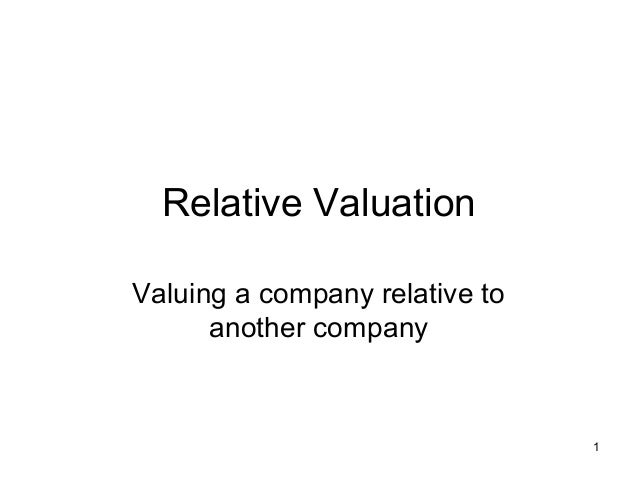 Relative ValuationValuing a company relative to      another company                                1