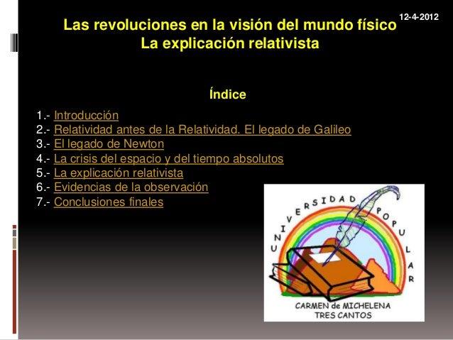 12-4-2012 1.- Introducción 2.- Relatividad antes de la Relatividad. El legado de Galileo 3.- El legado de Newton 4.- La cr...
