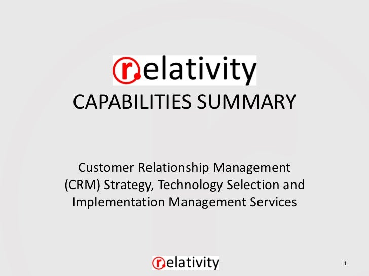 CAPABILITIES SUMMARY  Customer Relationship Management(CRM) Strategy, Technology Selection and Implementation Management S...