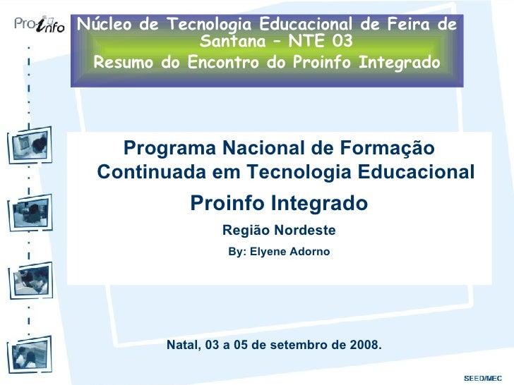 <ul><li>Programa Nacional de Formação Continuada em Tecnologia Educacional  </li></ul><ul><li>Proinfo Integrado </li></ul>...