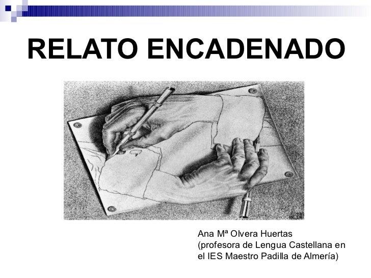 RELATO ENCADENADO         Ana Mª Olvera Huertas         (profesora de Lengua Castellana en         el IES Maestro Padilla ...