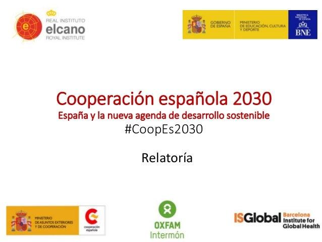 Cooperación española 2030 España y la nueva agenda de desarrollo sostenible #CoopEs2030 Relatoría