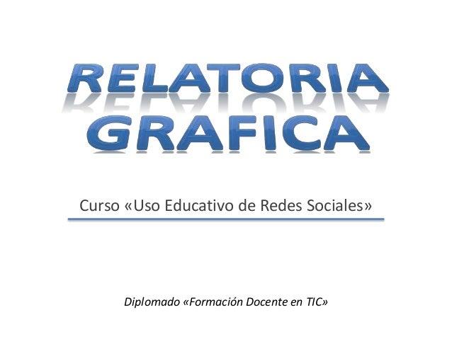 Curso «Uso Educativo de Redes Sociales» Diplomado «Formación Docente en TIC»