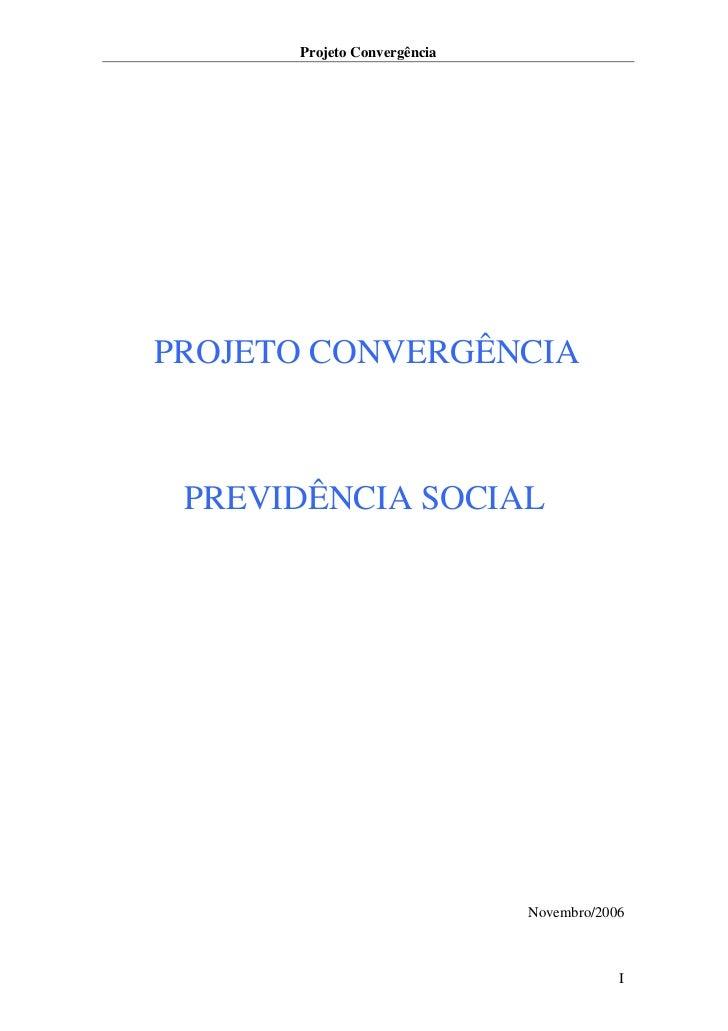 Projeto ConvergênciaPROJETO CONVERGÊNCIA PREVIDÊNCIA SOCIAL                             Novembro/2006                     ...