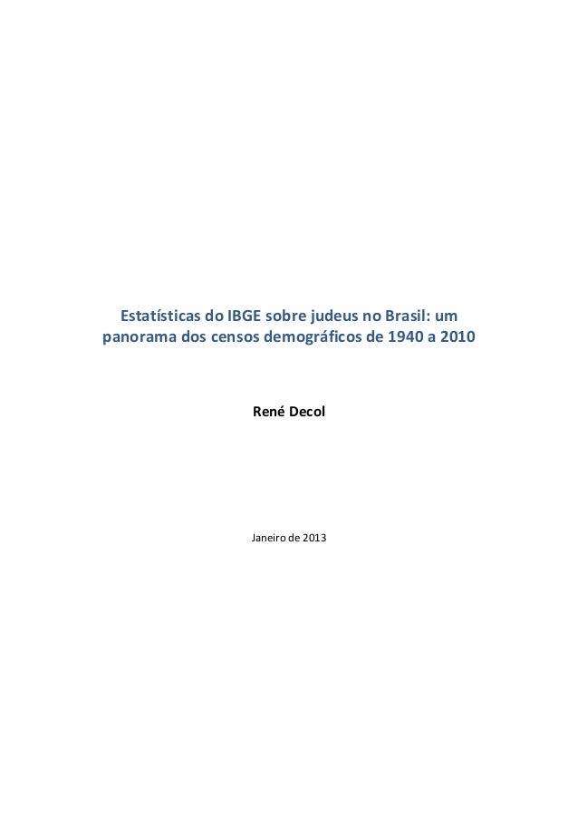 Estatísticas do IBGE sobre judeus no Brasil: umpanorama dos censos demográficos de 1940 a 2010René DecolJaneiro de 2013