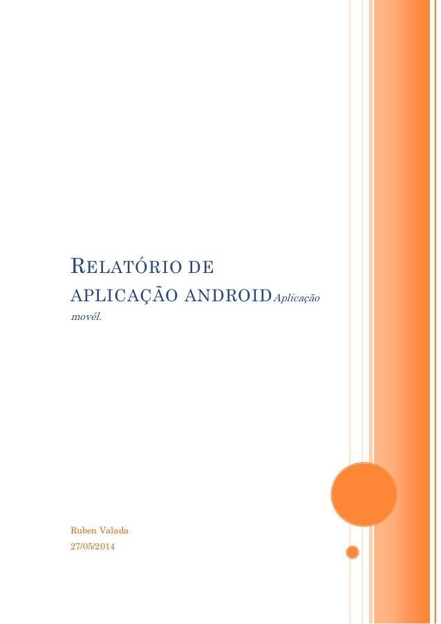 Ruben Valada 27/05/2014 RELATÓRIO DE APLICAÇÃO ANDROIDAplicação movél.