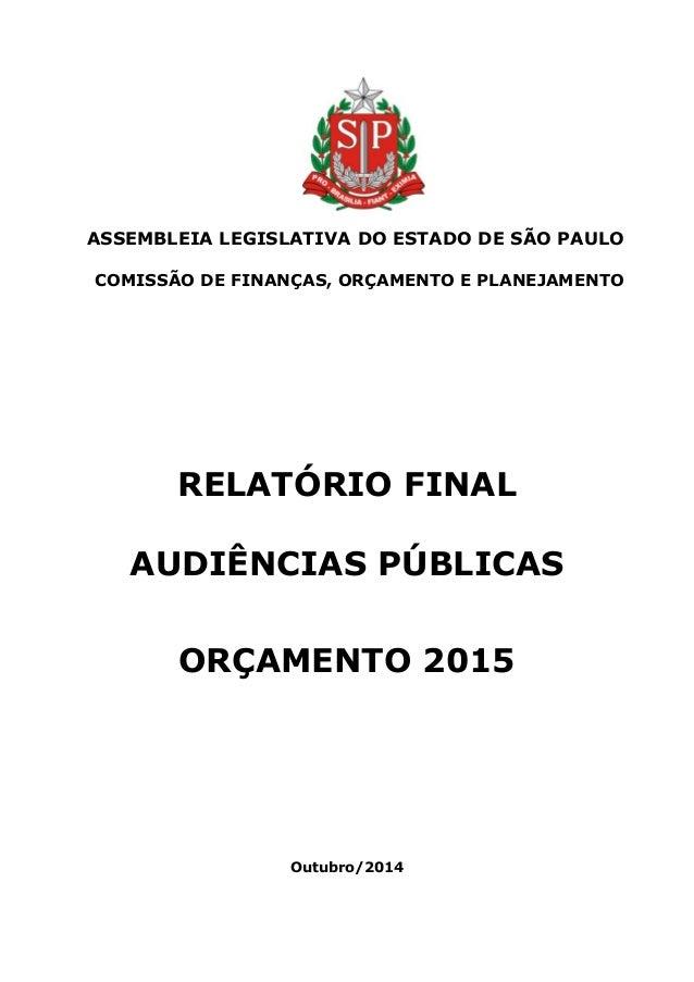 ASSEMBLEIA LEGISLATIVA DO ESTADO DE SÃO PAULO  COMISSÃO DE FINANÇAS, ORÇAMENTO E PLANEJAMENTO  RELATÓRIO FINAL  AUDIÊNCIAS...