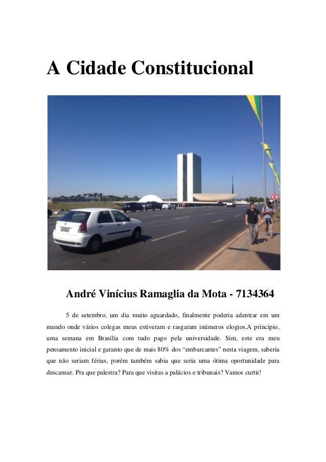 A Cidade Constitucional  André Vinícius Ramaglia da Mota - 7134364  5 de setembro, um dia muito aguardado, finalmente pode...